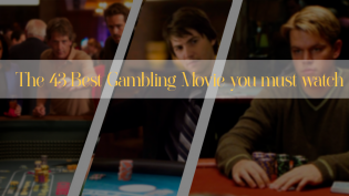The 43 Best Gambling Movie you must watch